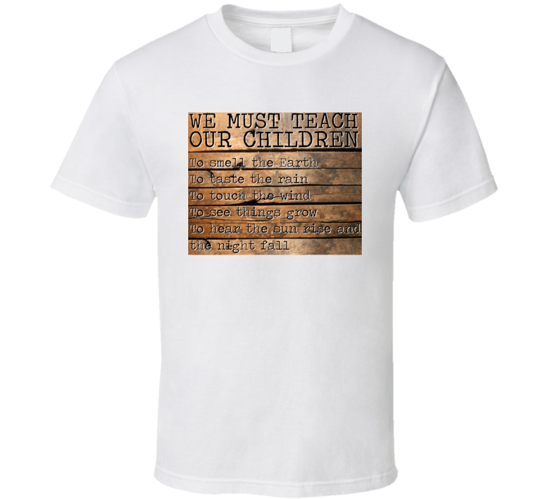 We Must Teach Our Children To Smell The Earth Taste The Rain Quote T Shirt