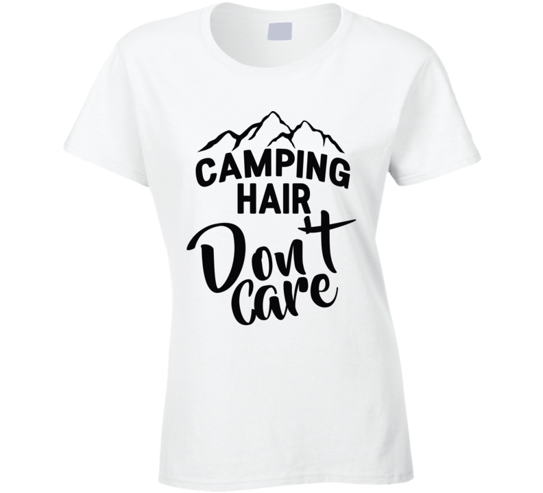 Camping Hair Don't Care Funny Camp Outdoors Messy Hair Nature Lover T Shirt