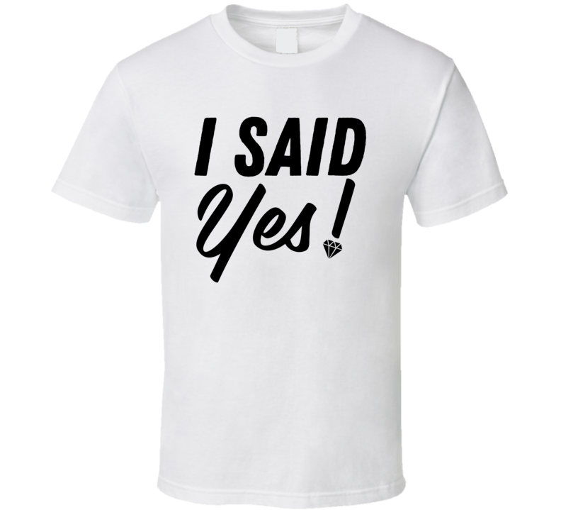 I Said Yes Bride To Be T Shirt