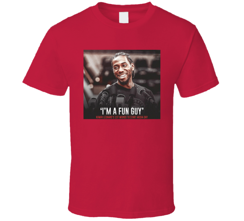 Kawhi Leonard I'm A Fun Guy 1st Words Media Day  Quote Funny Saying Toronto Basketball Fan T Shirt