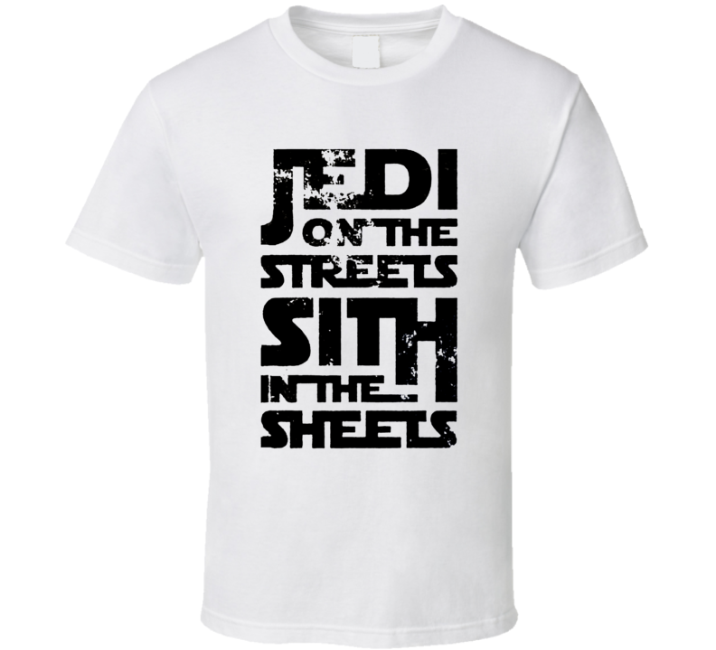 Jedi On The Streets Sith In The Sheets Funny Star Wars Parody T Shirt