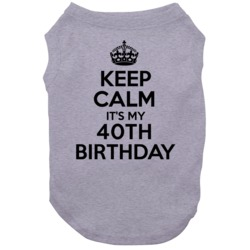 Keep Calm Its My 40th Birthday Dog