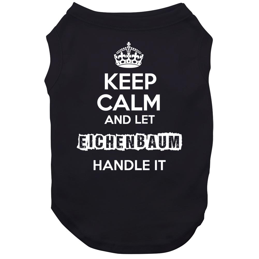 Keep Calm And Let Eichenbaum Handle It Dog