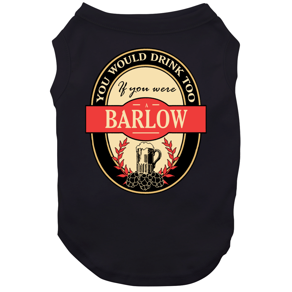 Drink If You Are A Barlow Funny Beer Party Label Inspired Dog