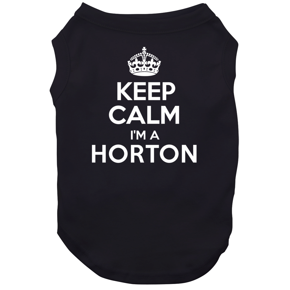 Keep Calm Im A Horton Last Name Dog