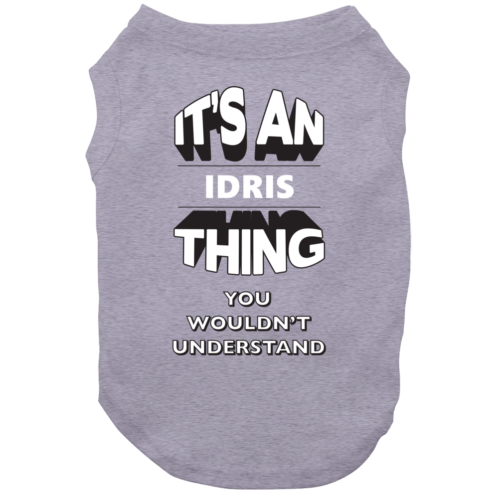 Its An Idris Thing Fun Graphic Personalized Name Dog