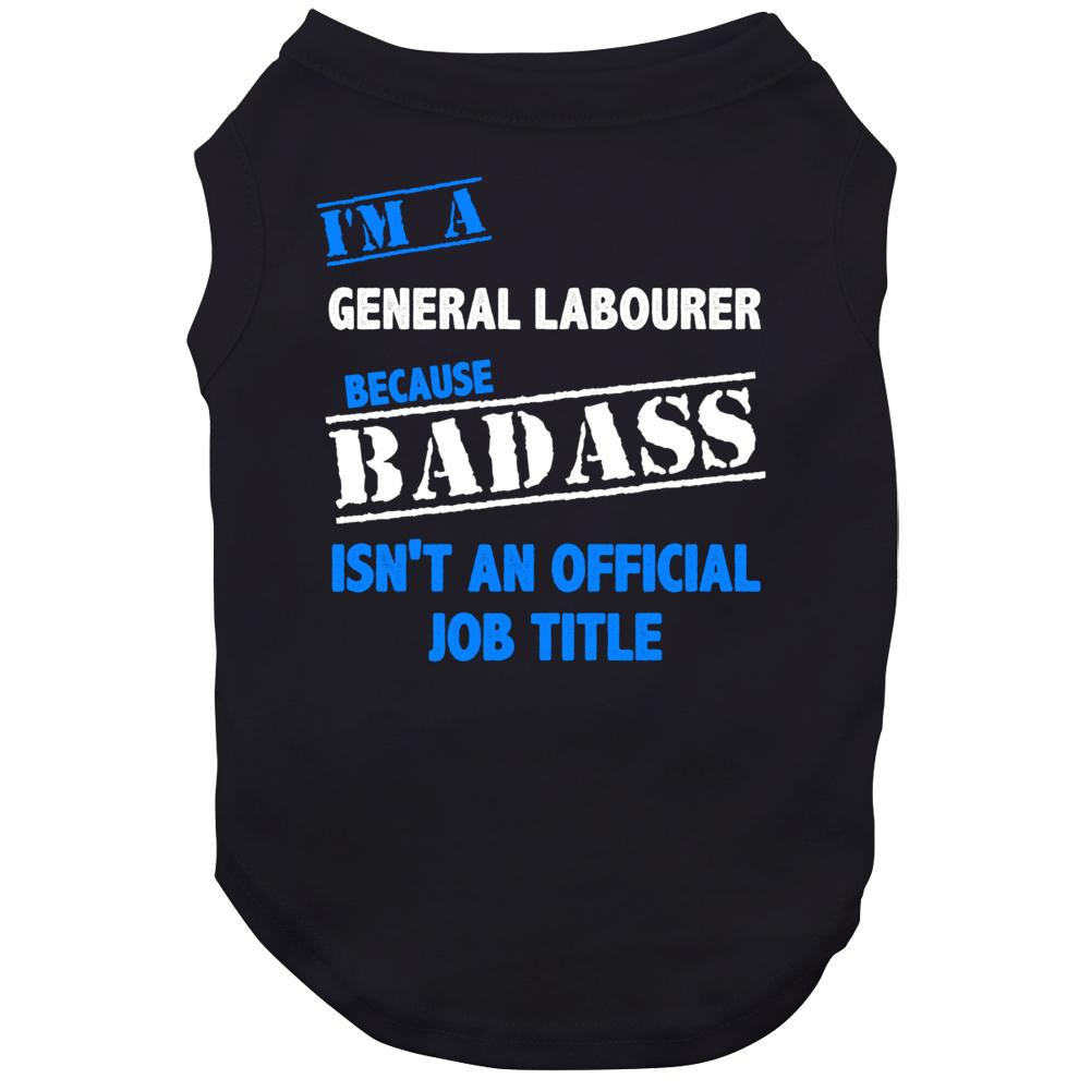 I'm A General Labourer Badass Job Funny Dog