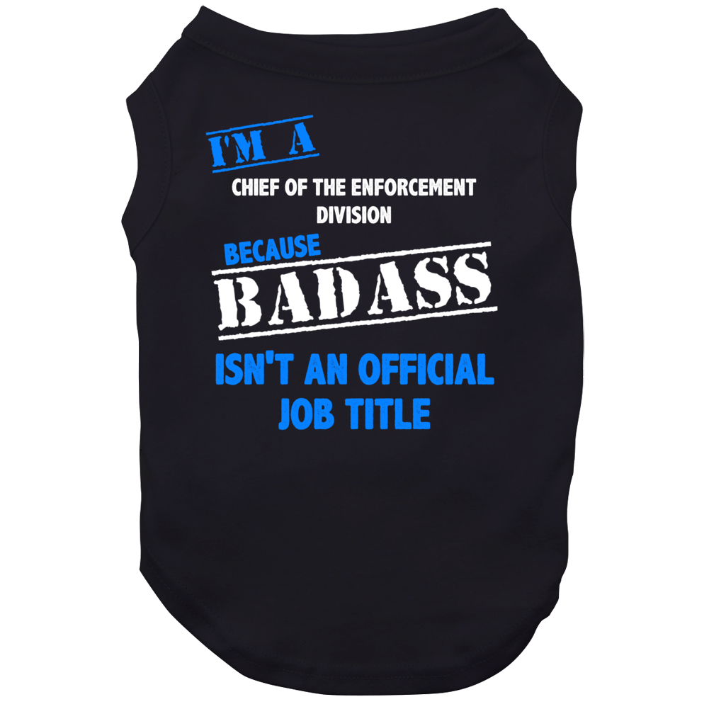 I'm A Chief Of The Enforcement Division Badass Job Funny Dog