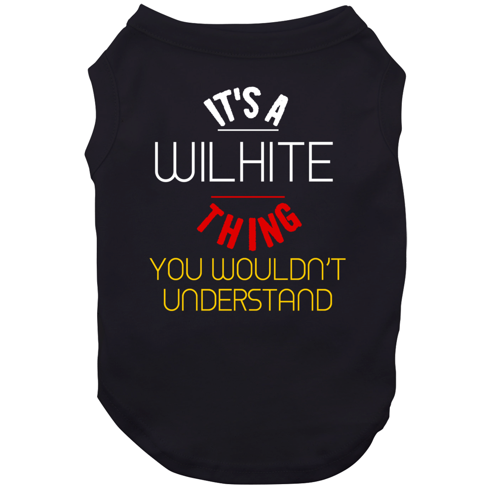 It's A Wilhite Thing You Wouldn't Understand German Name Dog
