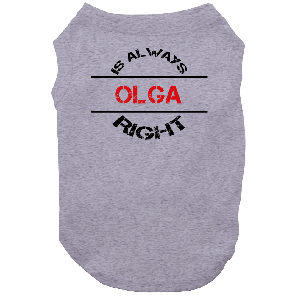 Olga Is Always Right Funny Personalized Name Dog