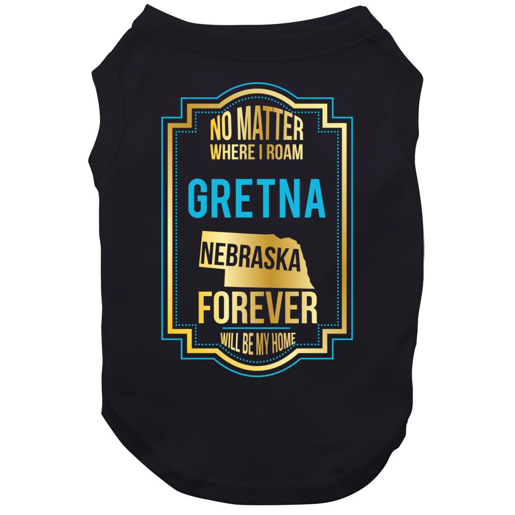 No Matter Where I Roam Gretna Nebraska Forever Will Be My Home Dog