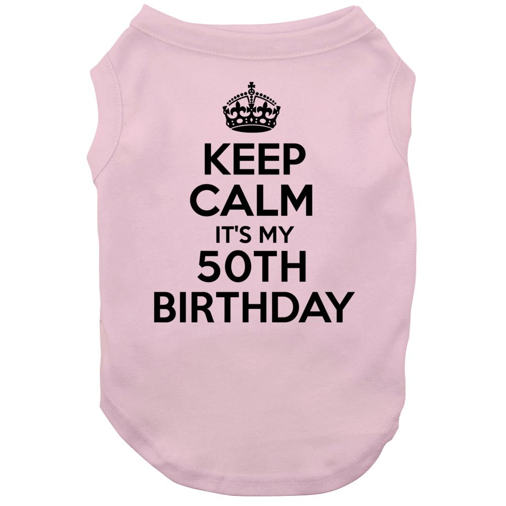Keep Calm Its My 50th Birthday Dog