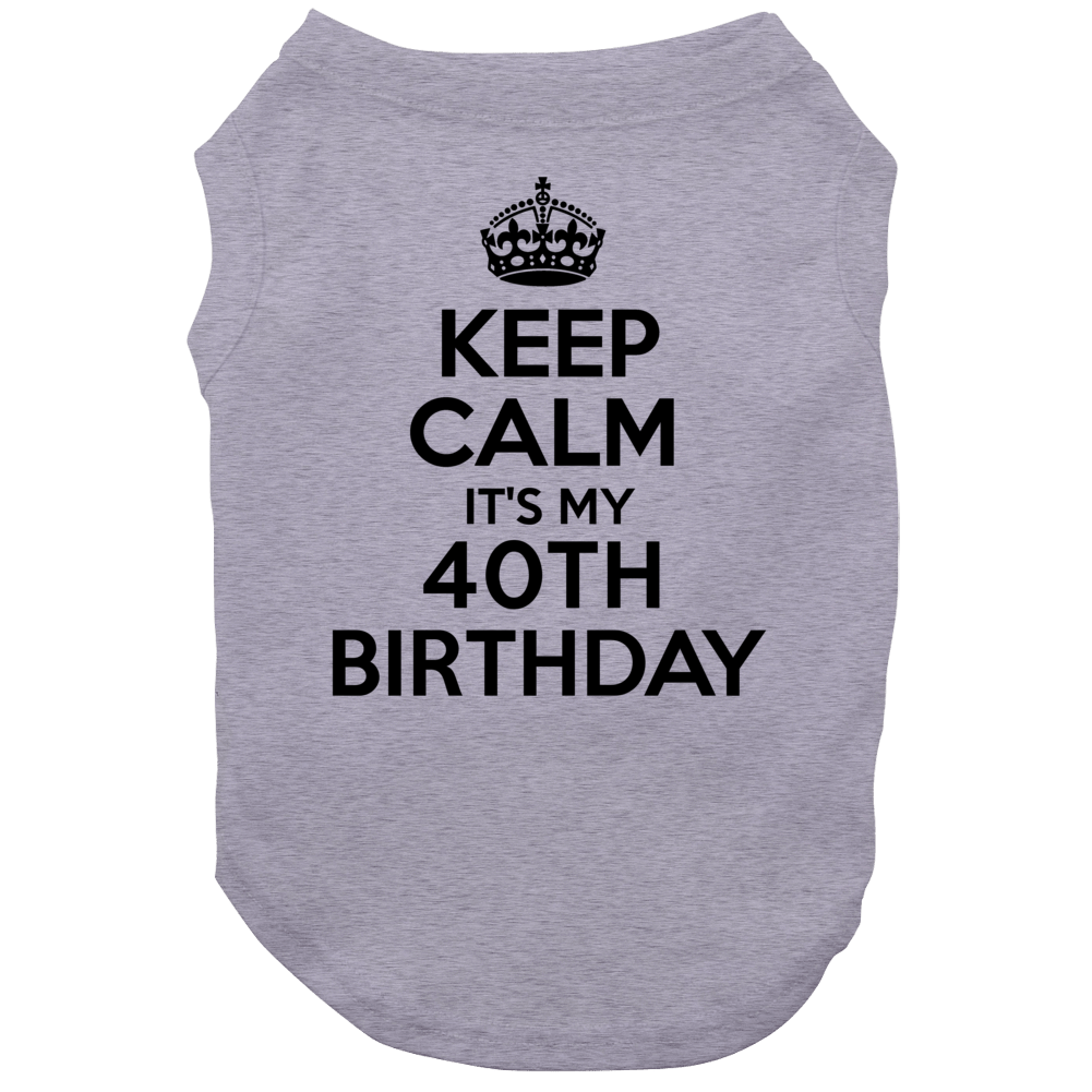 Keep Calm Its My 40th Birthday Dog