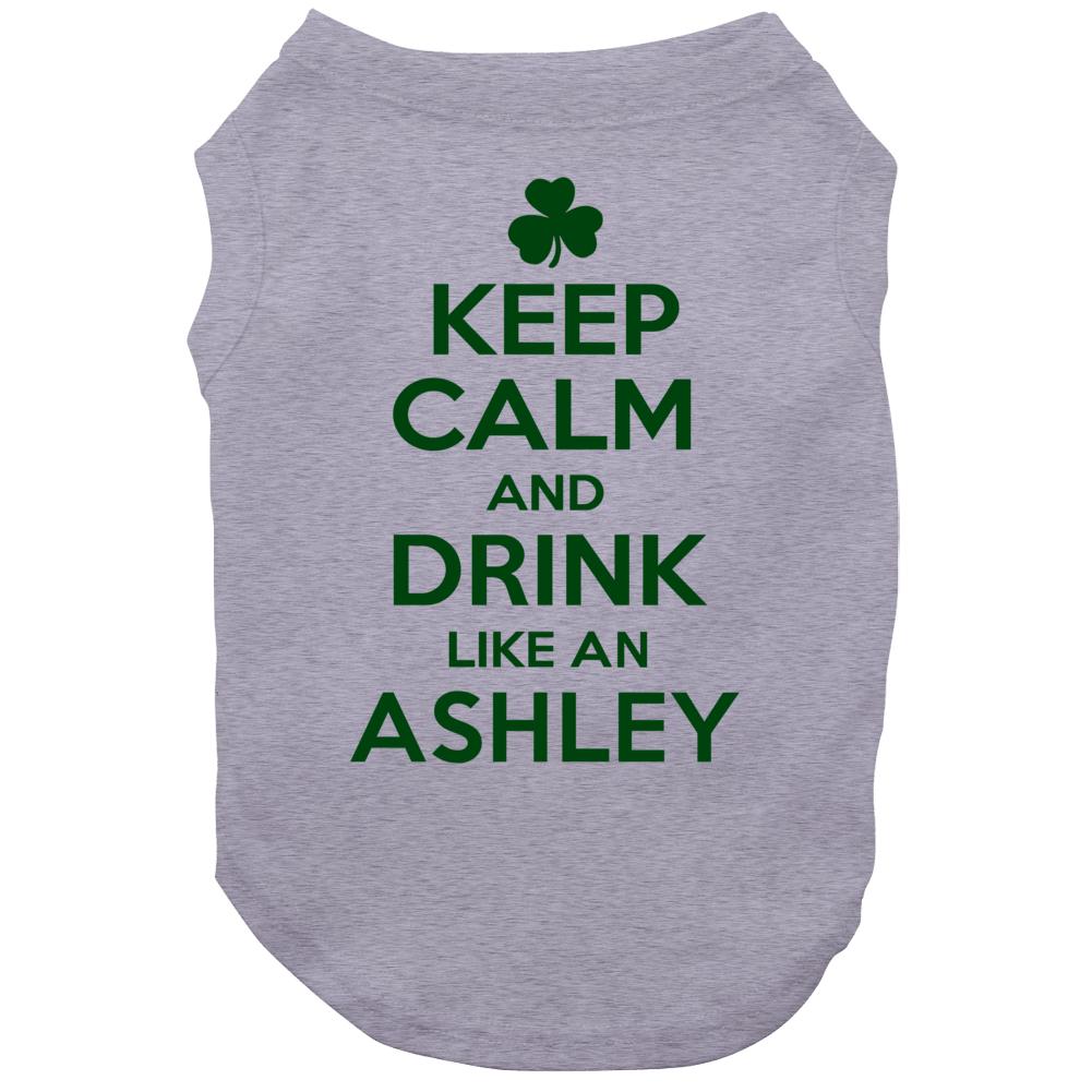 Keep Calm And Drink Like  An Ashley Irish Dog