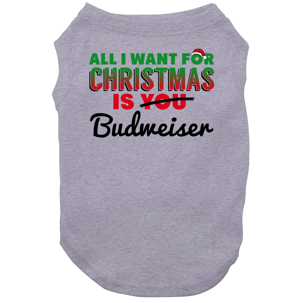 All I Want For Christmas Is Budweiser Drinking Party Gift Dog