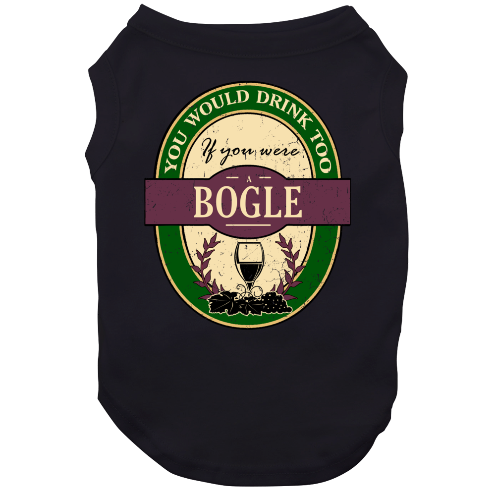 You Would Drink Too If You Were A Bogle Wine Label Last Name Worn Look Dog