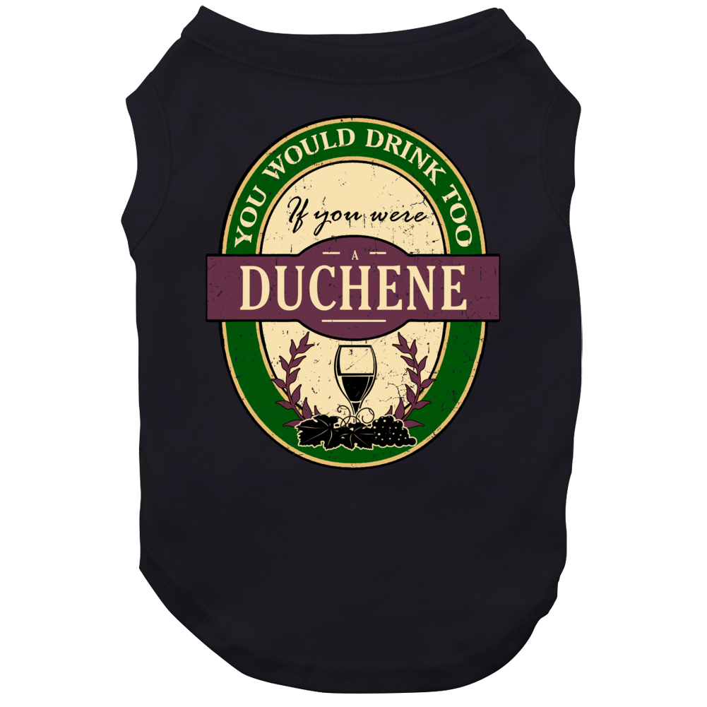 You Would Drink Too If You Were A Duchene Wine Label Last Name Worn Look Dog
