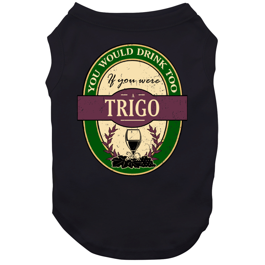 You Would Drink Too If You Were A Trigo Wine Label Last Name Worn Look Dog