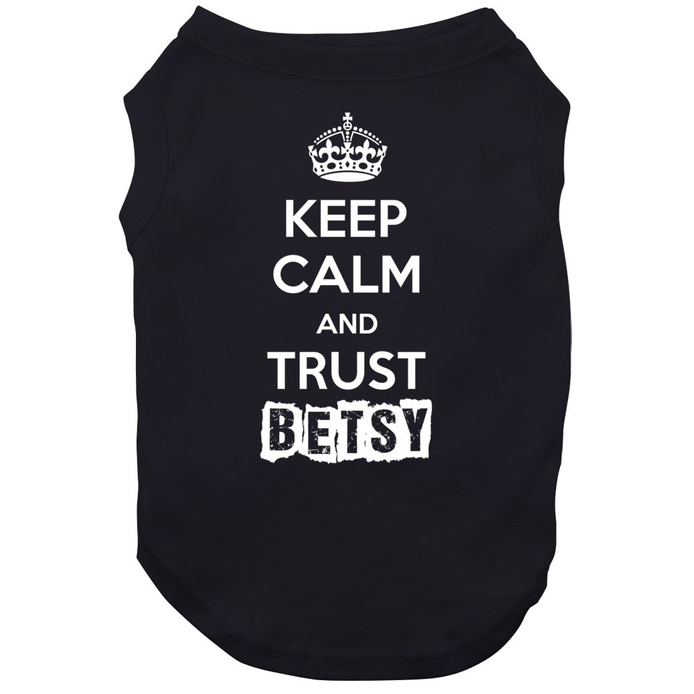 Keep Calm And Trust Betsy Trending Parody Gift Dog