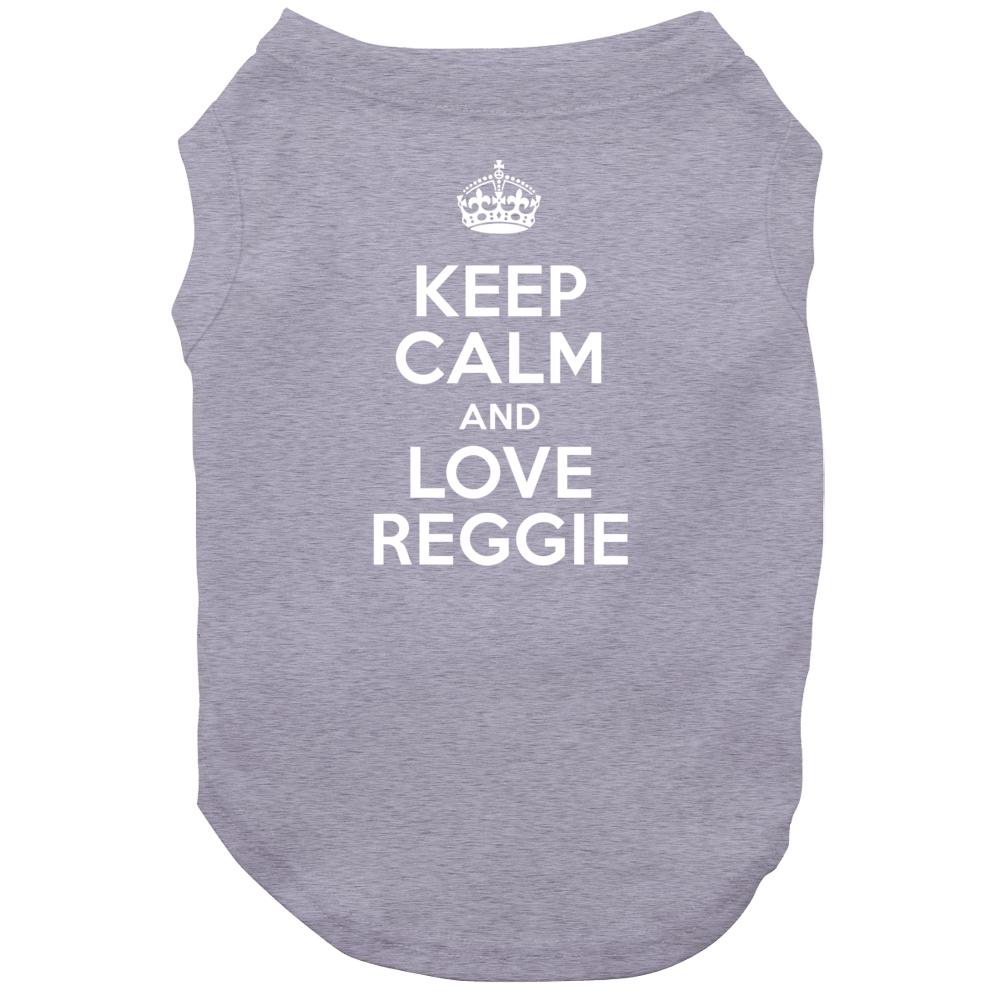 Reggie Keep Calm And Love Parody Custom Name Dog