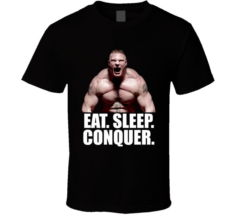 Brock Lesnar Wrestler Mixed Martial Arts Fighter Eat Sleep Conquer T Shirt