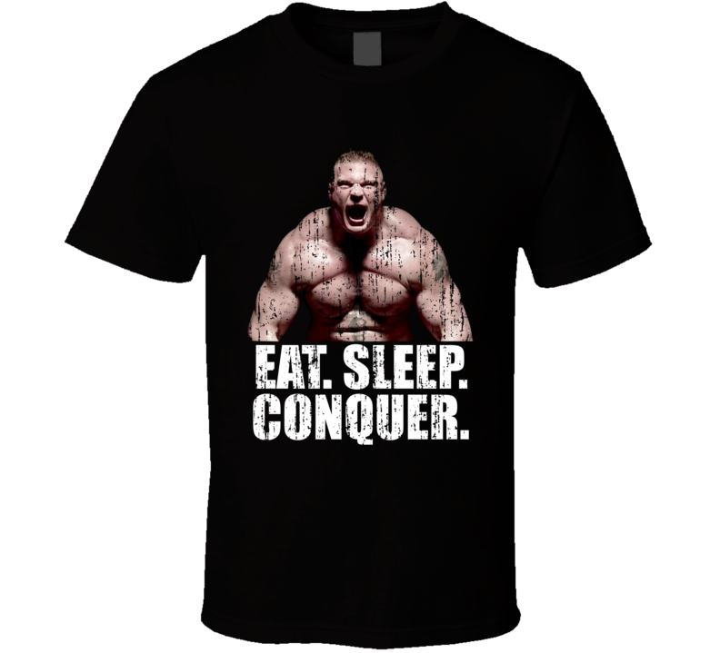 Brock Lesnar Wrestler Mixed Martial Arts Fighter Eat Sleep Conquer Weathered T Shirt
