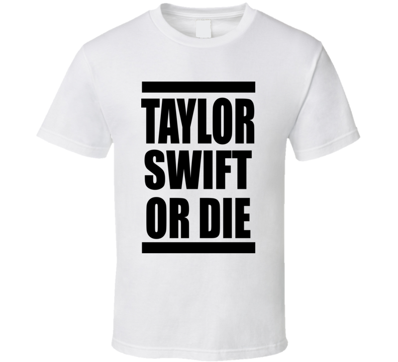 Taylor Swift Or Die T Shirt