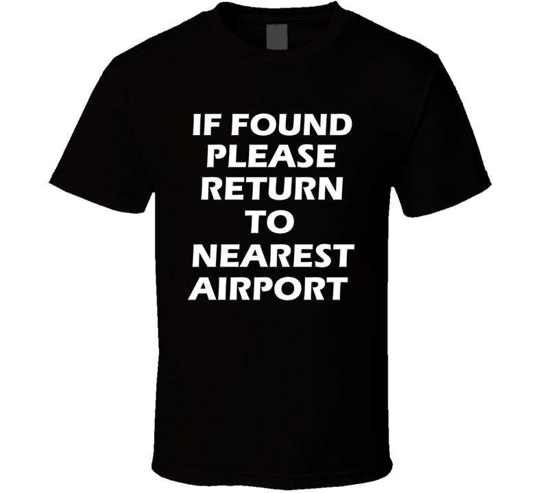 If Found Please Return To Nearest Airport Geek T Shirt
