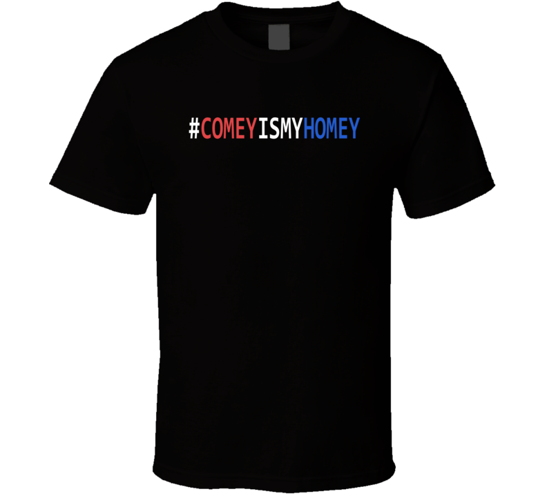 Comey Is My Homey Hashtag Fbi T Shirt