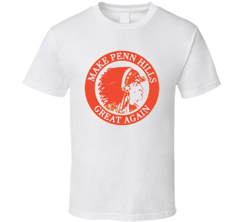 Make Penn Hills Great Again T Shirt