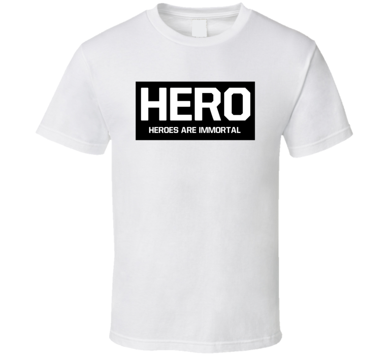 Heroes Are Immortal Hero T Shirt
