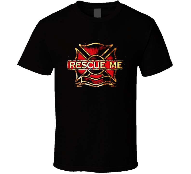 Rescue Me Tv Show Drama T Shirt