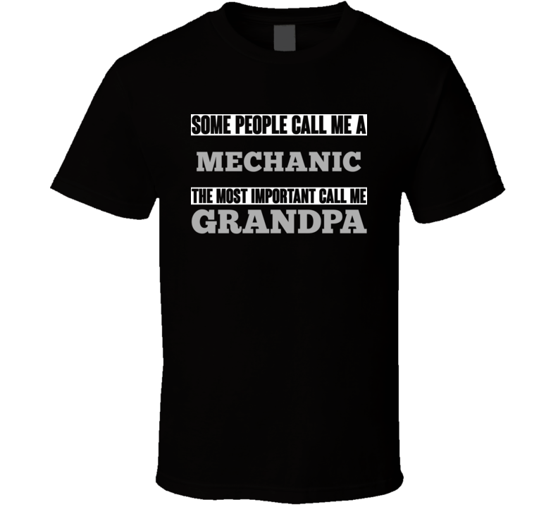 Some People May Call Me A Mechanic Most Important Call Me Grandpa Grandfather T Shirt
