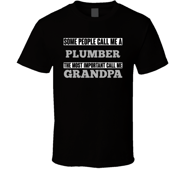 Some People May Call Me A Plumber Most Important Call Me Grandpa Grandfather T Shirt