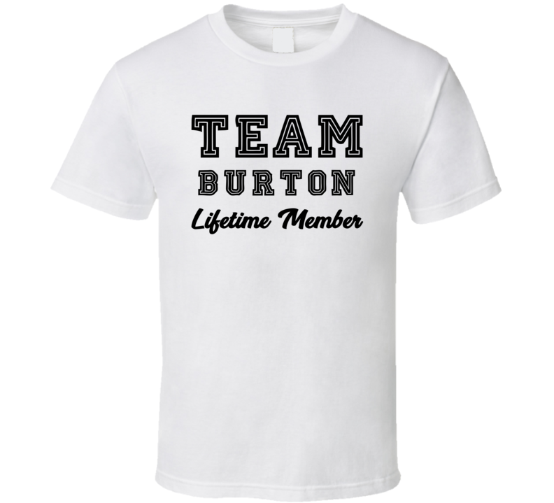 Team Burton Lifetime Member Last Name Surname Personalized Family T Shirt