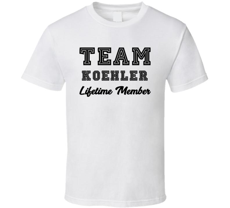 Team Koehler Lifetime Member Last Name Surname Personalized Family T Shirt