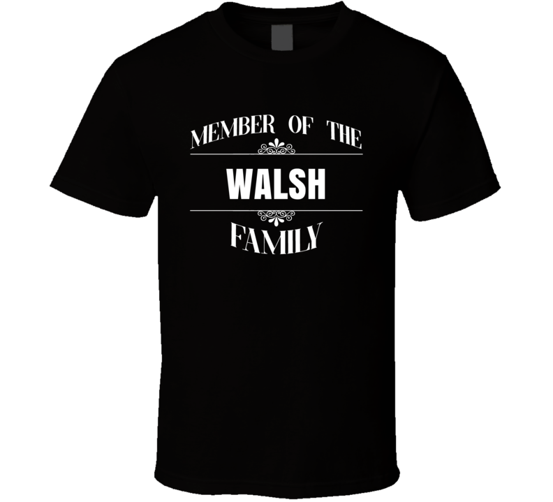 Member Of The Walsh Family Last Name Personalized Custom T Shirt