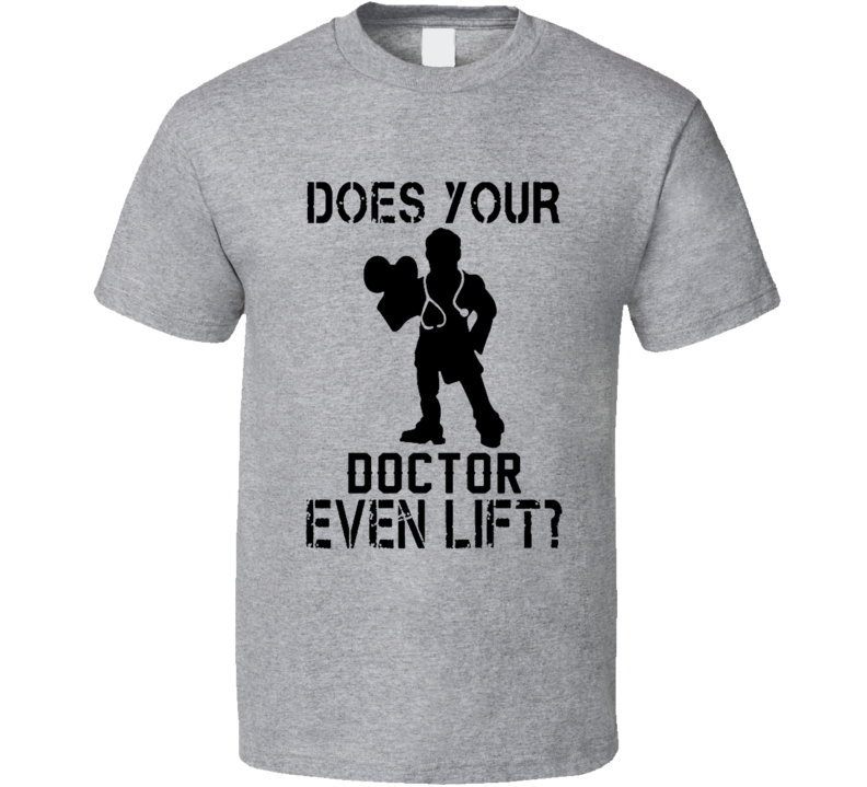 Does Your Doctor Even Lift Funny T Shirt