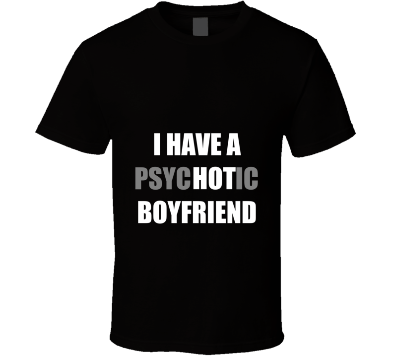 Psychotic Boyfriend T Shirt