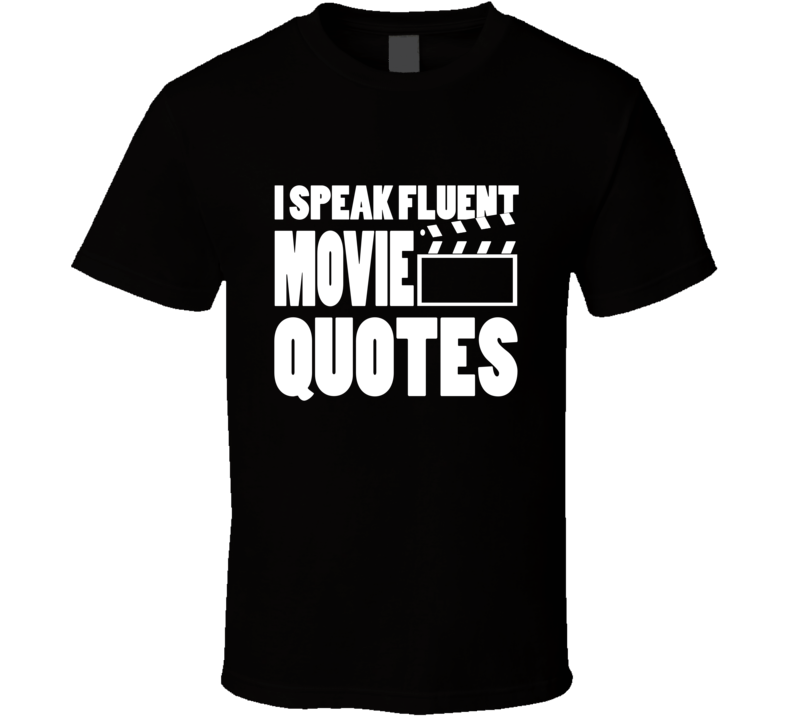 I Speak Fluent Movie Quotes T Shirt