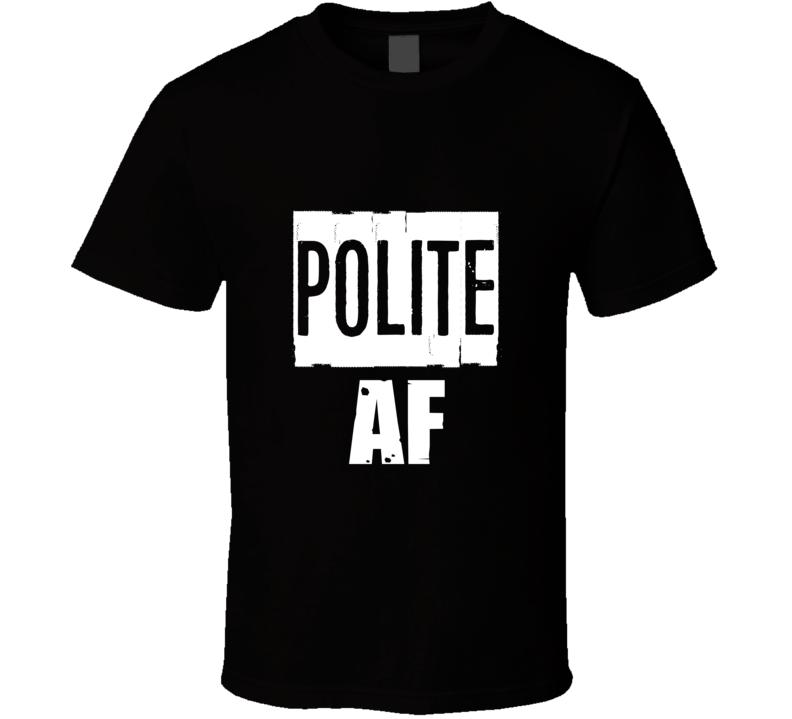 Polite Af Funny Slang Party T Shirt