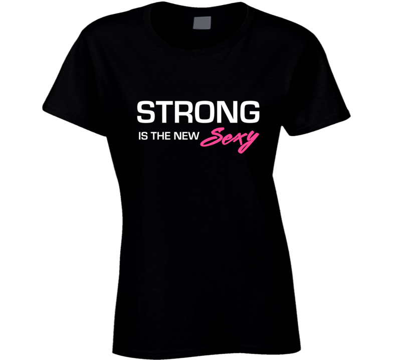 Strong the New Sexy Fitness T Shirt
