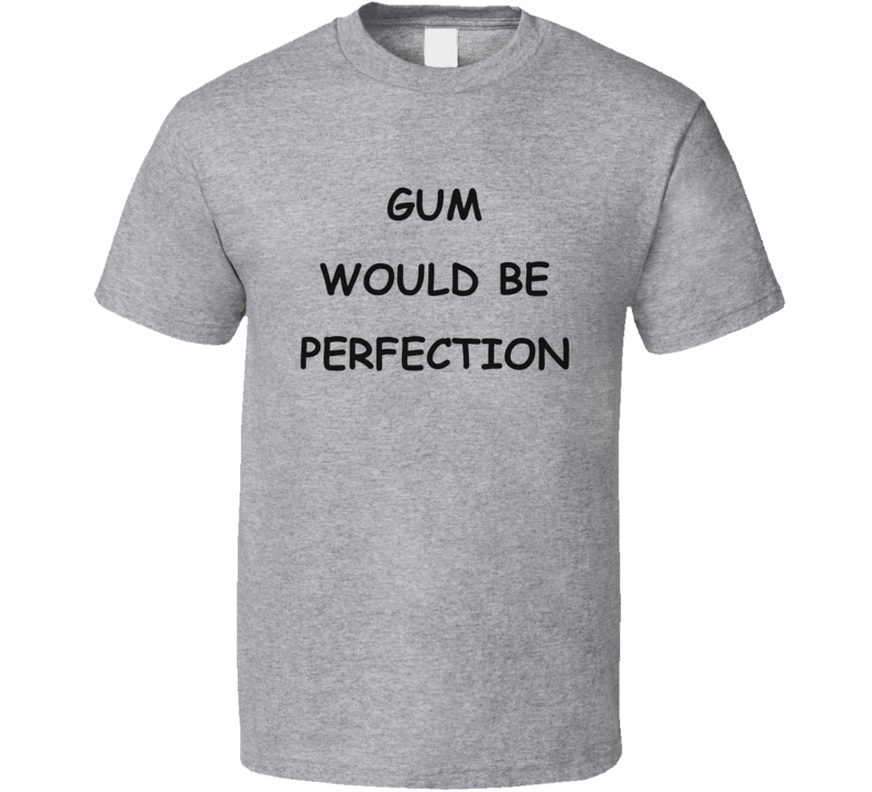 Gum Would Be Perfection Friends Chandler T Shirt