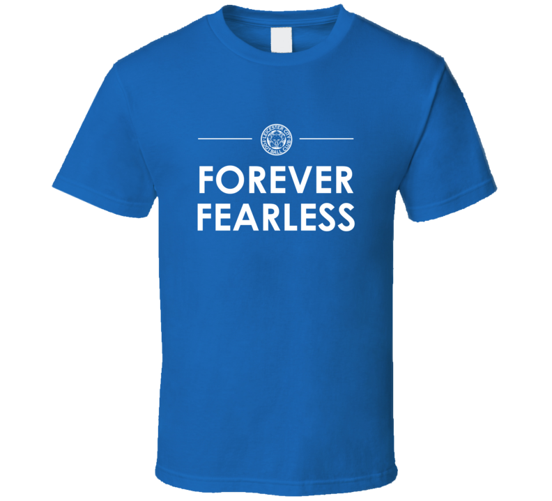 Forever Fearless Leicester City Football Fan T Shirt