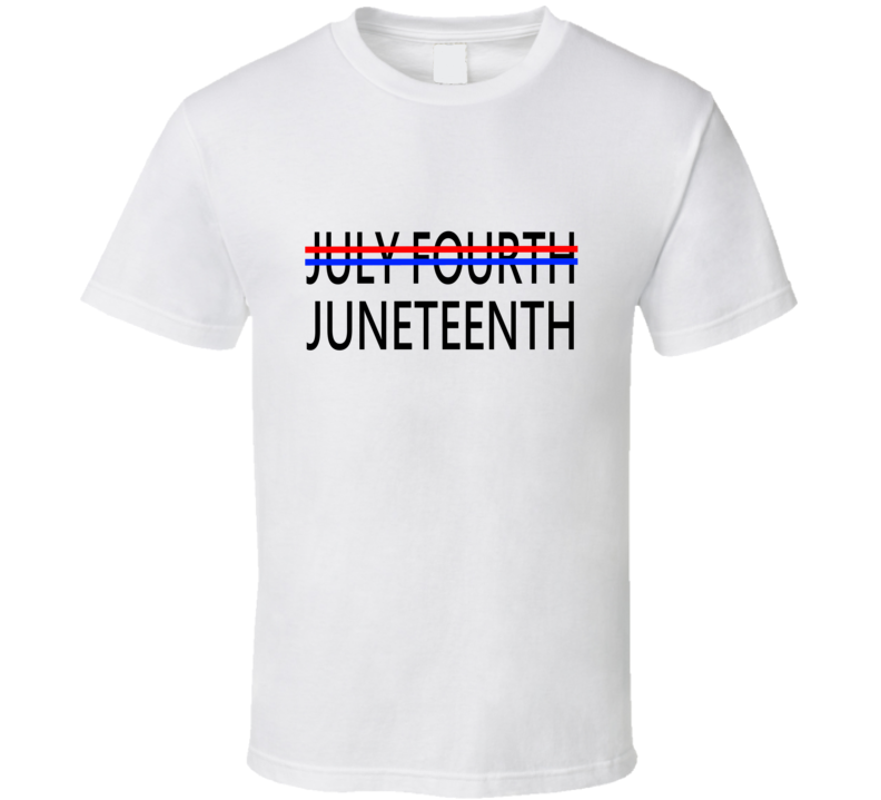 July Fourth Juneteenth Independence T Shirt