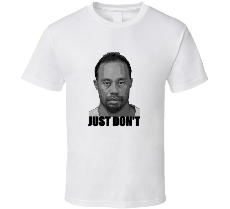 Tiger Woods Mug Shot DUI Just Do It T Shirt