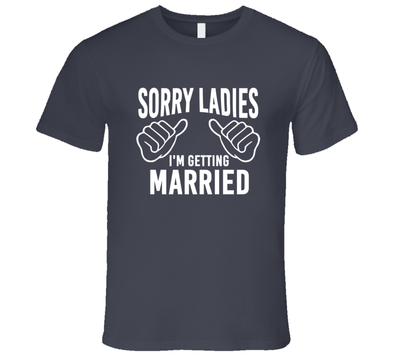 Sorry Ladies Im Getting Married Groom Bachelor Party T Shirt