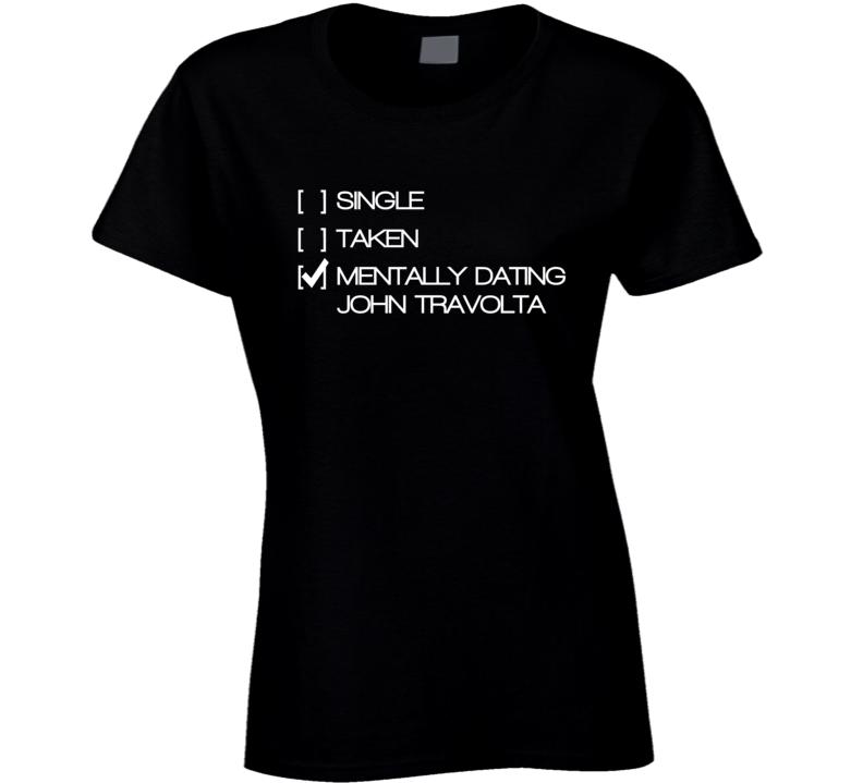 Single Taken Mentally Dating John Travola T Shirt