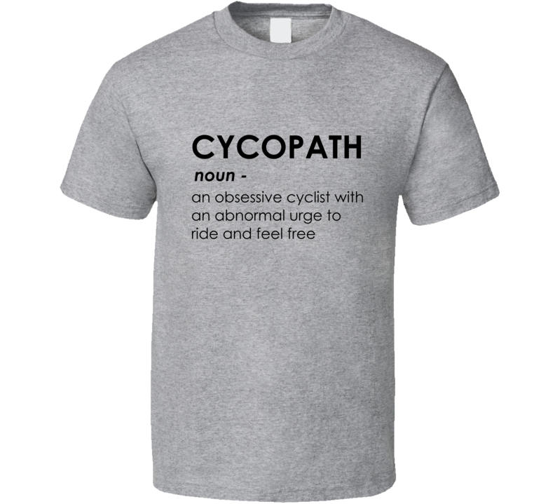 Cycopath Cyclist Cycling Bike Riding T Shirt