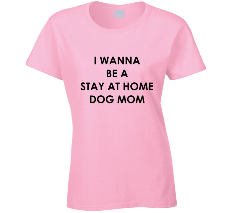 Stay At Home Dog Mom T Shirt
